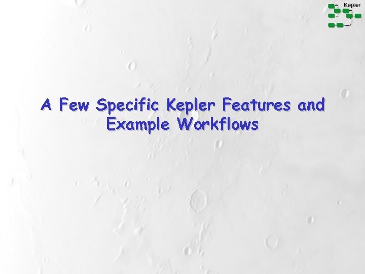 A Few Specific Kepler Features and Example Workflows