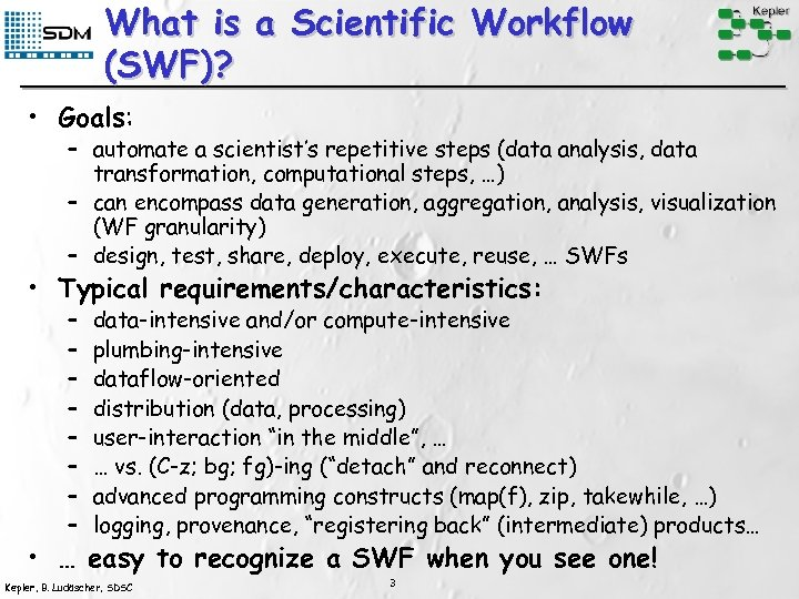What is a Scientific Workflow (SWF)? • Goals: – automate a scientist's repetitive steps