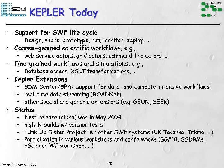 KEPLER Today • Support for SWF life cycle – Design, share, prototype, run, monitor,