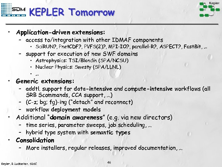 KEPLER Tomorrow • Application-driven extensions: – access to/integration with other IDMAF components • Sci.