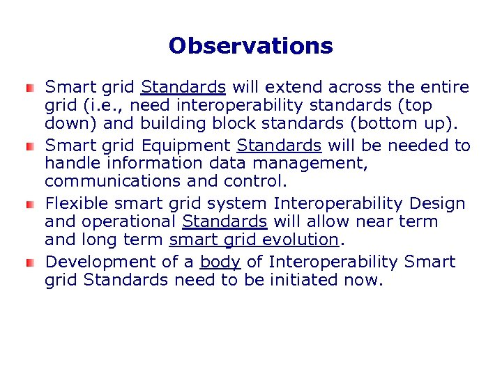 Observations Smart grid Standards will extend across the entire grid (i. e. , need