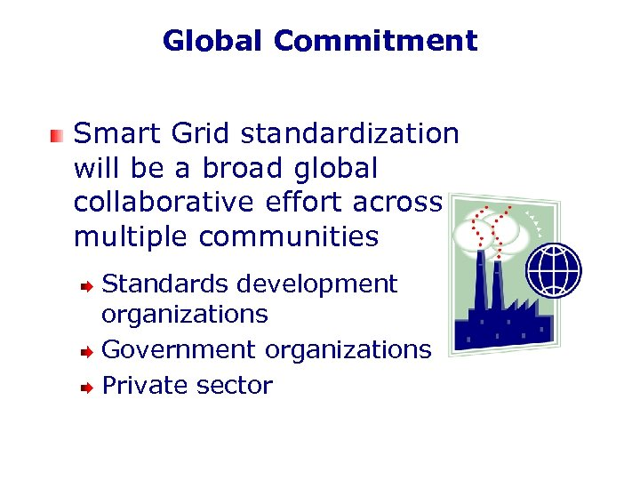 Global Commitment Smart Grid standardization will be a broad global collaborative effort across multiple