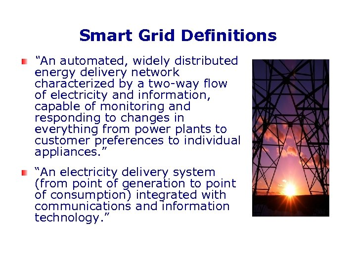 "Smart Grid Definitions ""An automated, widely distributed energy delivery network characterized by a two-way"