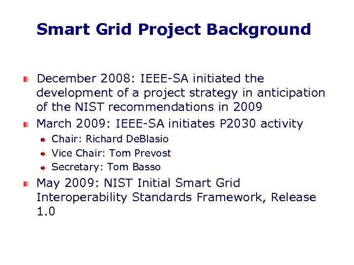 Smart Grid Project Background December 2008: IEEE-SA initiated the development of a project strategy