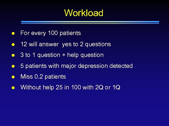 Workload l For every 100 patients l 12 will answer yes to 2 questions