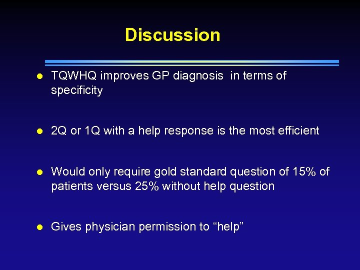 Discussion l TQWHQ improves GP diagnosis in terms of specificity l 2 Q or