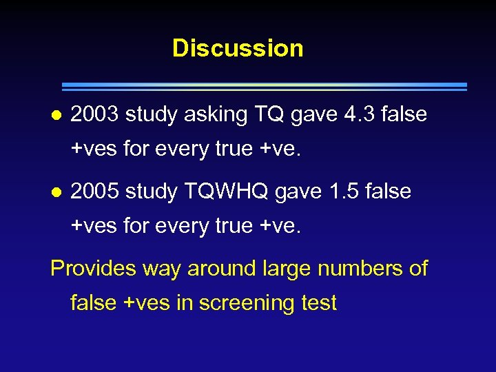 Discussion l 2003 study asking TQ gave 4. 3 false +ves for every true