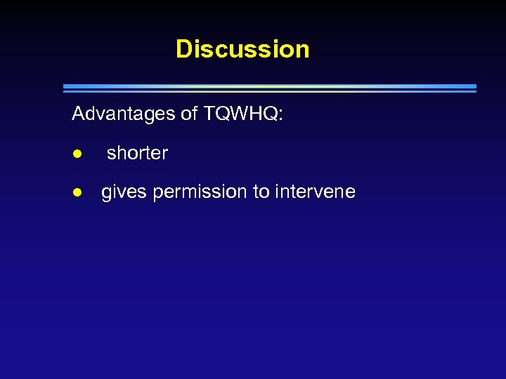 Discussion Advantages of TQWHQ: l l shorter gives permission to intervene