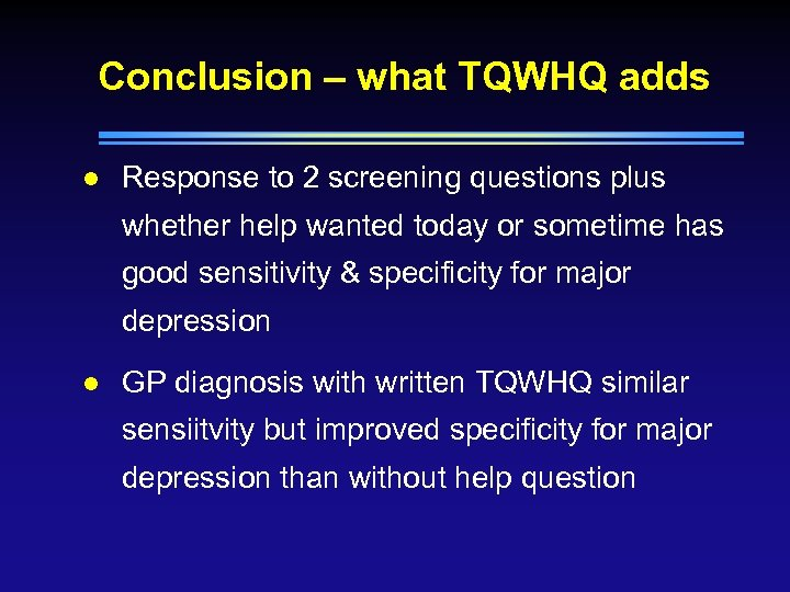 Conclusion – what TQWHQ adds l Response to 2 screening questions plus whether help