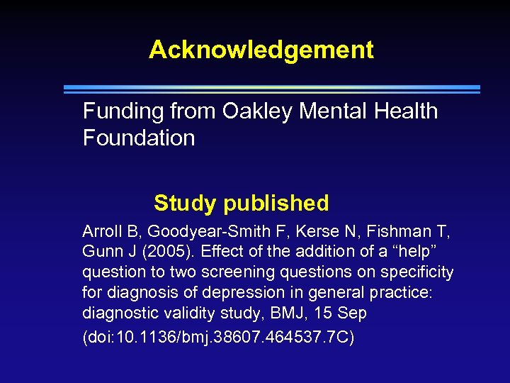 Acknowledgement Funding from Oakley Mental Health Foundation Study published Arroll B, Goodyear-Smith F, Kerse