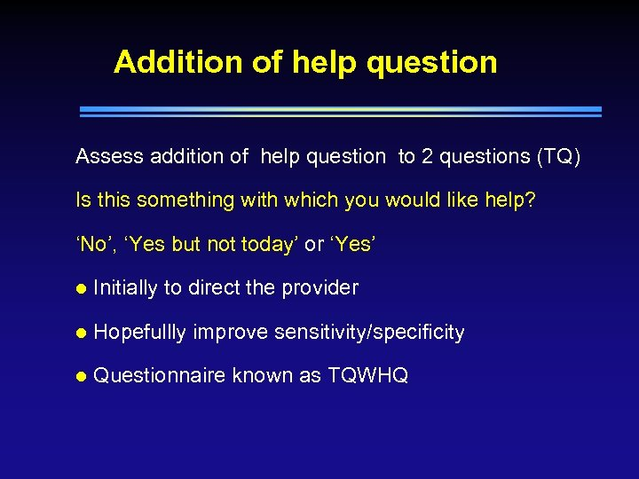 Addition of help question Assess addition of help question to 2 questions (TQ) Is