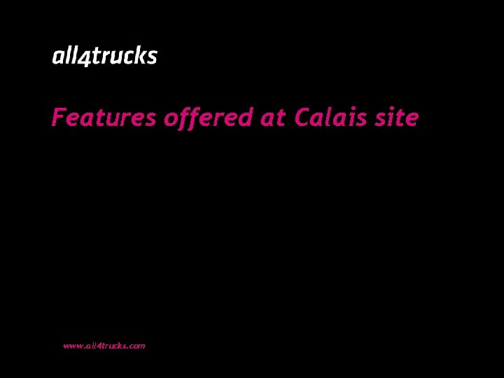 Features offered at Calais site www. all 4 trucks. com