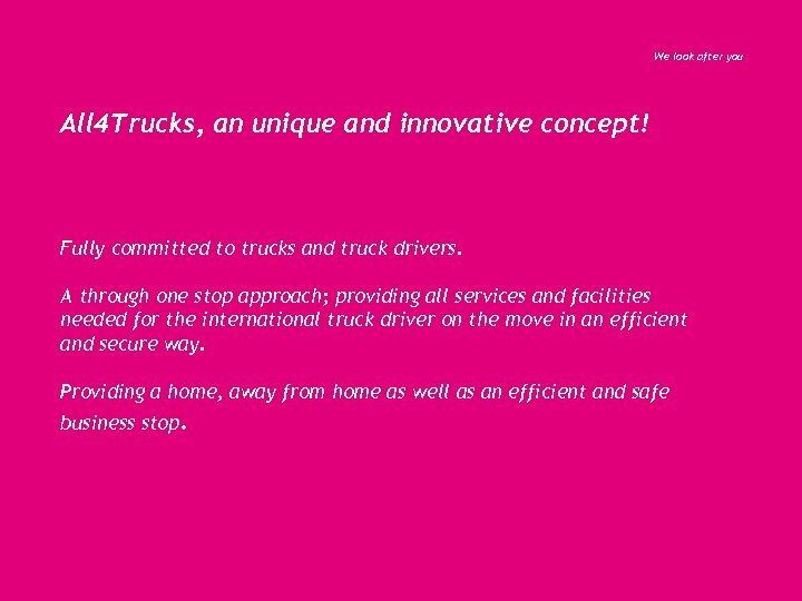 We look after you All 4 Trucks, an unique and innovative concept! Fully committed