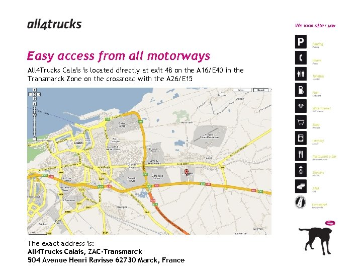We look after you Easy access from all motorways All 4 Trucks Calais is