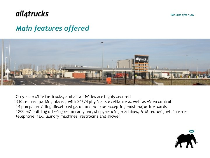 We look after you Main features offered Only accessible for trucks, and all activities