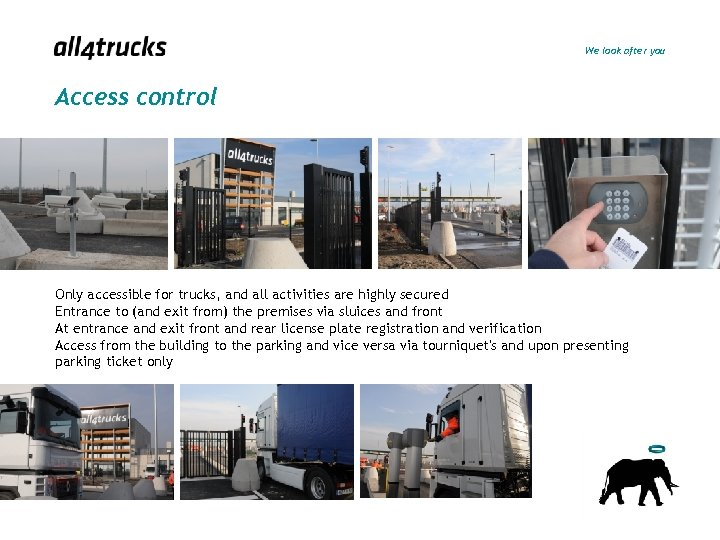 We look after you Access control Only accessible for trucks, and all activities are