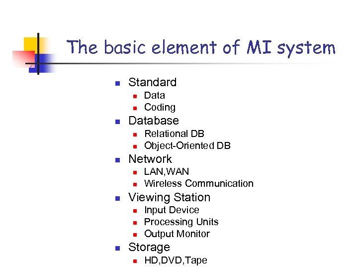 The basic element of MI system n Standard n n n Database n n
