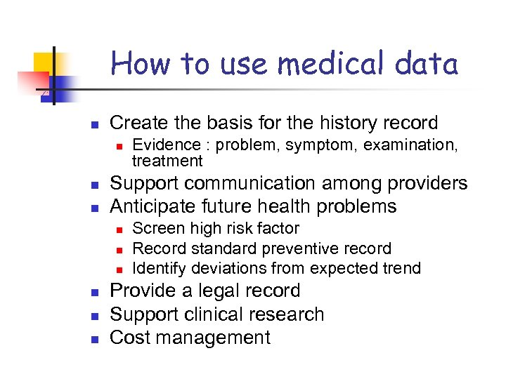 How to use medical data n Create the basis for the history record n