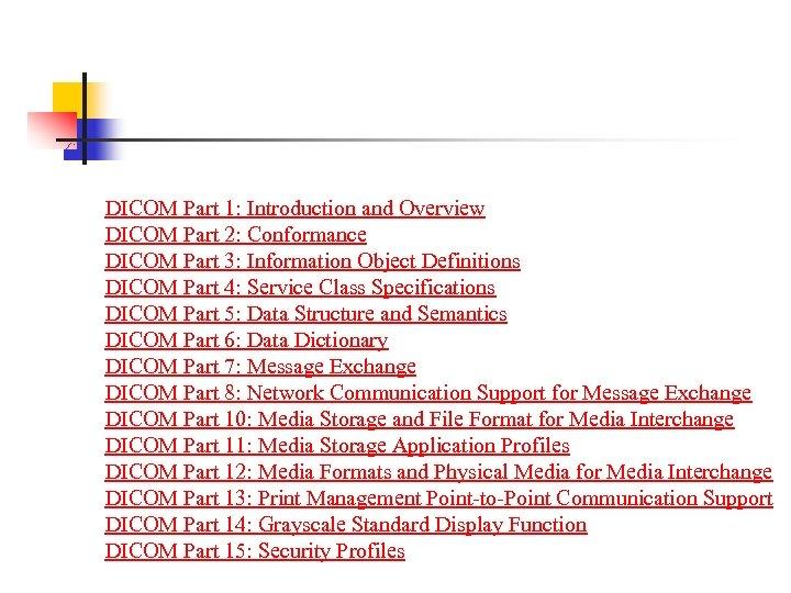 DICOM Part 1: Introduction and Overview DICOM Part 2: Conformance DICOM Part 3: Information