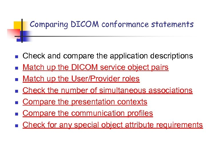 Comparing DICOM conformance statements n n n n Check and compare the application descriptions