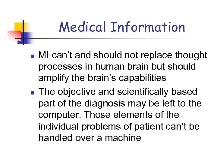 Medical Information n n MI can't and should not replace thought processes in human