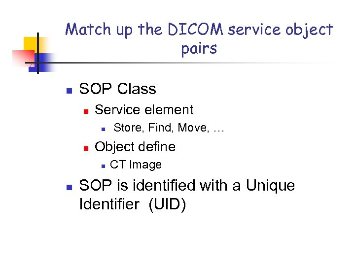 Match up the DICOM service object pairs n SOP Class n Service element n