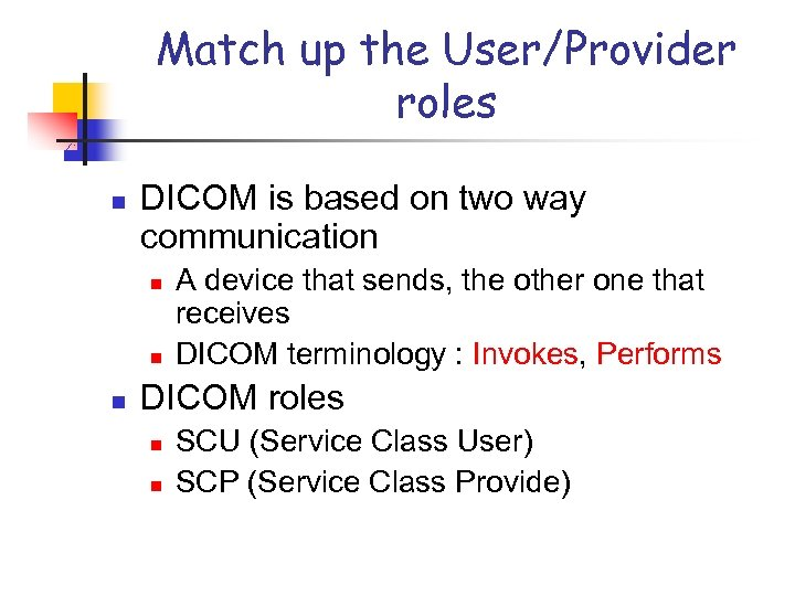 Match up the User/Provider roles n DICOM is based on two way communication n