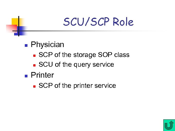 SCU/SCP Role n Physician n SCP of the storage SOP class SCU of the