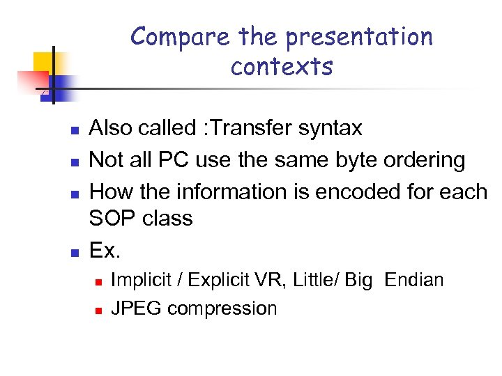 Compare the presentation contexts n n Also called : Transfer syntax Not all PC