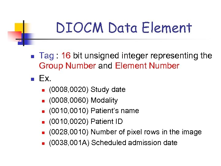 DIOCM Data Element n n Tag : 16 bit unsigned integer representing the Group