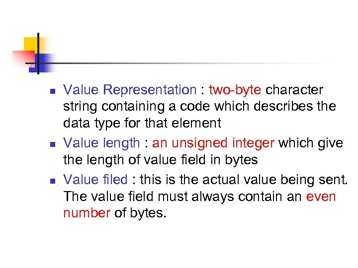 n n n Value Representation : two-byte character string containing a code which describes