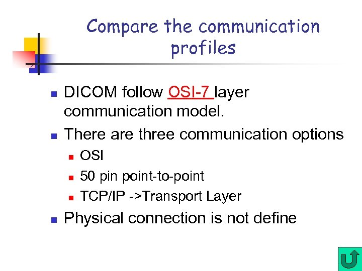 Compare the communication profiles n n DICOM follow OSI-7 layer communication model. There are