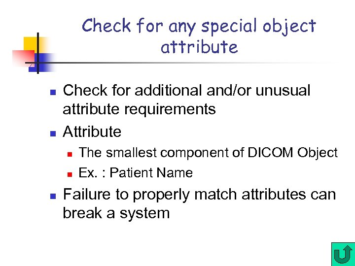 Check for any special object attribute n n Check for additional and/or unusual attribute