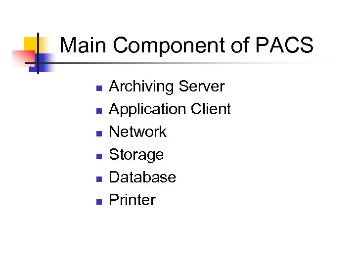 Main Component of PACS n n n Archiving Server Application Client Network Storage Database