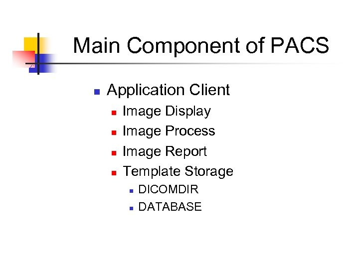 Main Component of PACS n Application Client n n Image Display Image Process Image