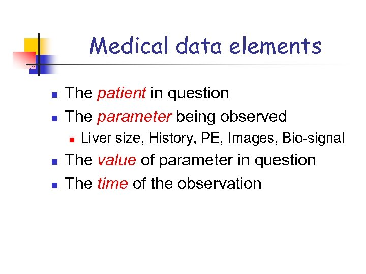 Medical data elements n n The patient in question The parameter being observed n