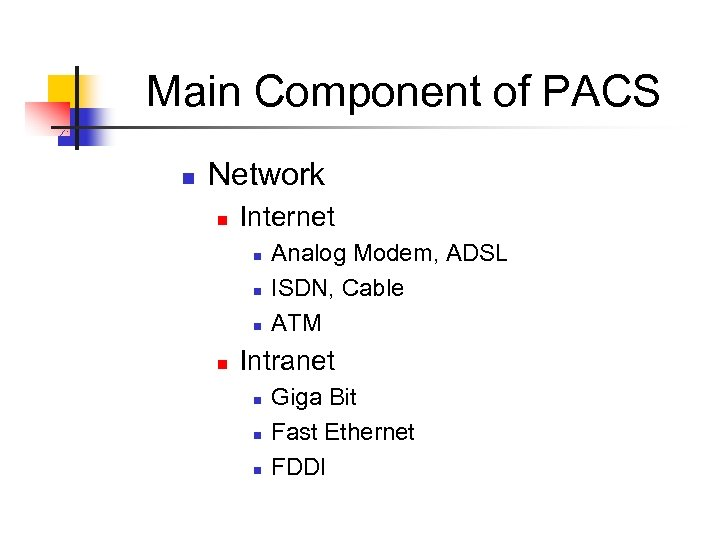 Main Component of PACS n Network n Internet n n Analog Modem, ADSL ISDN,