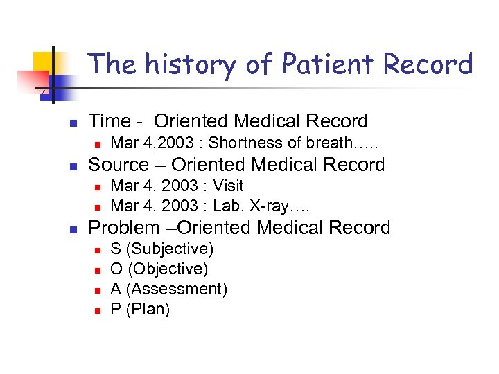 The history of Patient Record n Time - Oriented Medical Record n n Source
