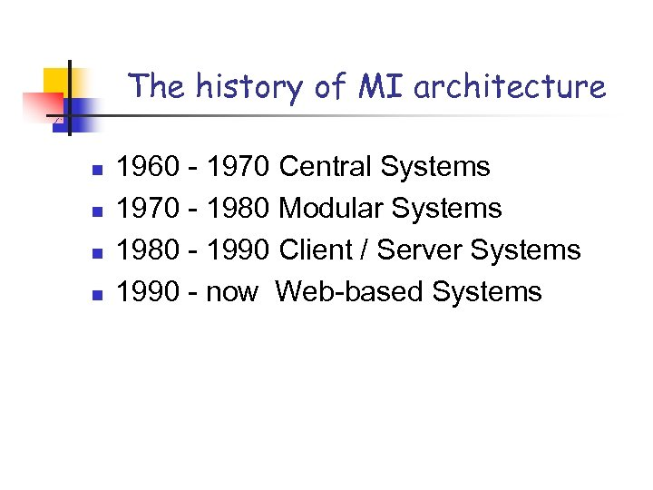 The history of MI architecture n n 1960 - 1970 Central Systems 1970 -