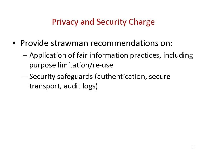 Privacy and Security Charge • Provide strawman recommendations on: – Application of fair information