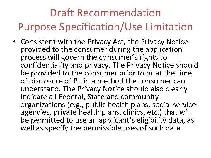 Draft Recommendation Purpose Specification/Use Limitation • Consistent with the Privacy Act, the Privacy Notice