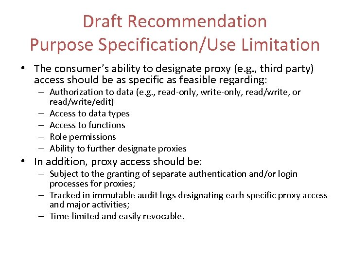 Draft Recommendation Purpose Specification/Use Limitation • The consumer's ability to designate proxy (e. g.