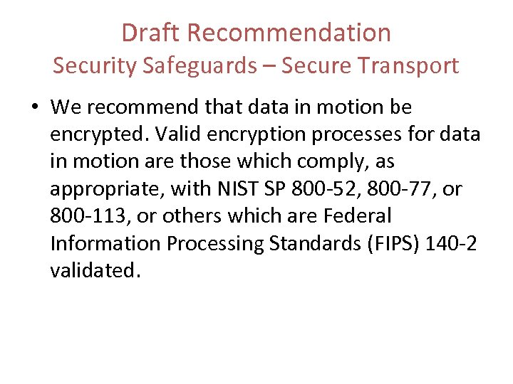 Draft Recommendation Security Safeguards – Secure Transport • We recommend that data in motion
