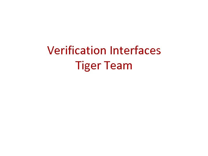 Verification Interfaces Tiger Team