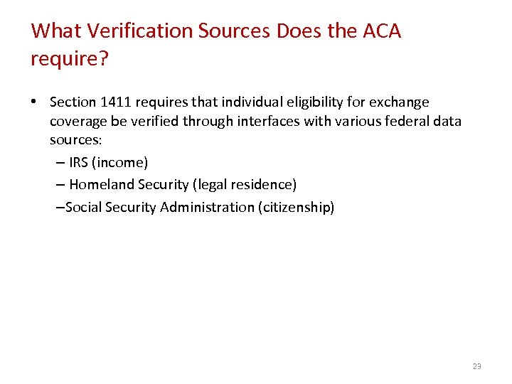 What Verification Sources Does the ACA require? • Section 1411 requires that individual eligibility