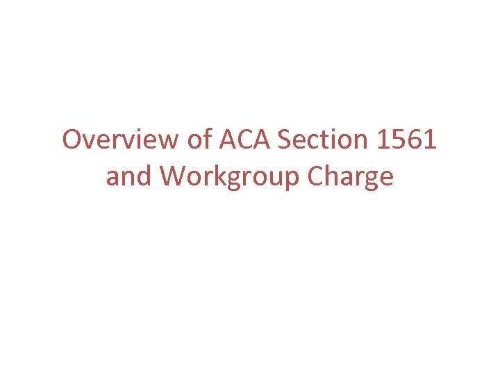 Overview of ACA Section 1561 and Workgroup Charge