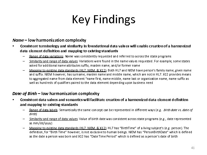 Key Findings Name – low harmonization complexity • Consistent terminology and similarity in foundational