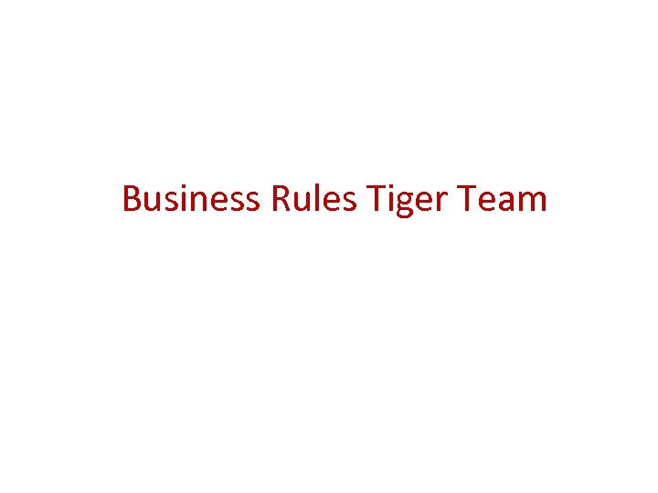 Business Rules Tiger Team