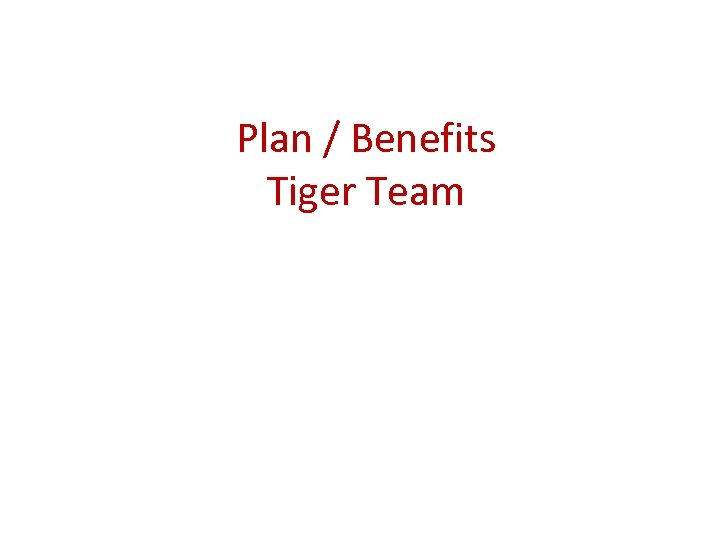 Plan / Benefits Tiger Team