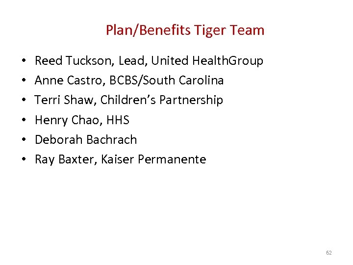 Plan/Benefits Tiger Team • • • Reed Tuckson, Lead, United Health. Group Anne Castro,